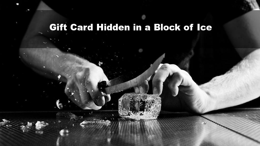 Gift Card Hidden in a Block of Ice