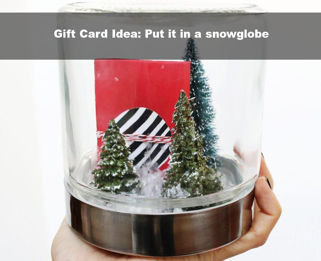 Gift Card Idea: Put it in a snowglobe