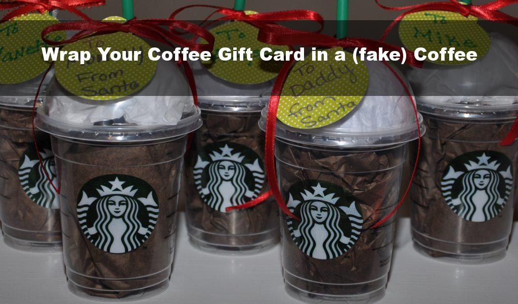 Wrap Your Coffee Gift Card in a (fake) Coffee